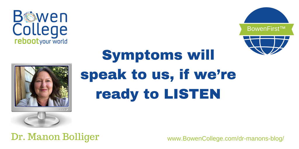 Symptoms will speak to us, if we're ready to LISTEN
